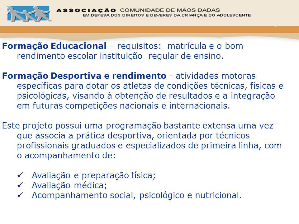 Formação Educacional – requisitos: matrícula e o bom rendimento escolar instituição regular de ensino. Formação Desportiva e rendimento - atividades m