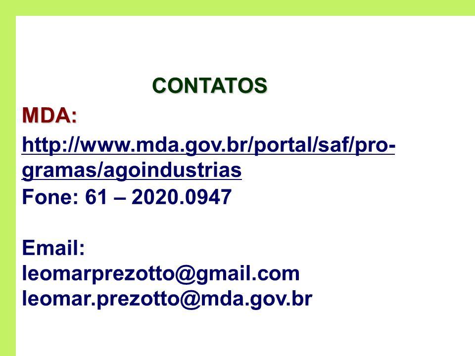 CONTATOSMDA: http://www.mda.gov.br/portal/saf/pro- gramas/agoindustrias Fone: 61 – 2020.0947 Email: leomarprezotto@gmail.com leomar.prezotto@mda.gov.b