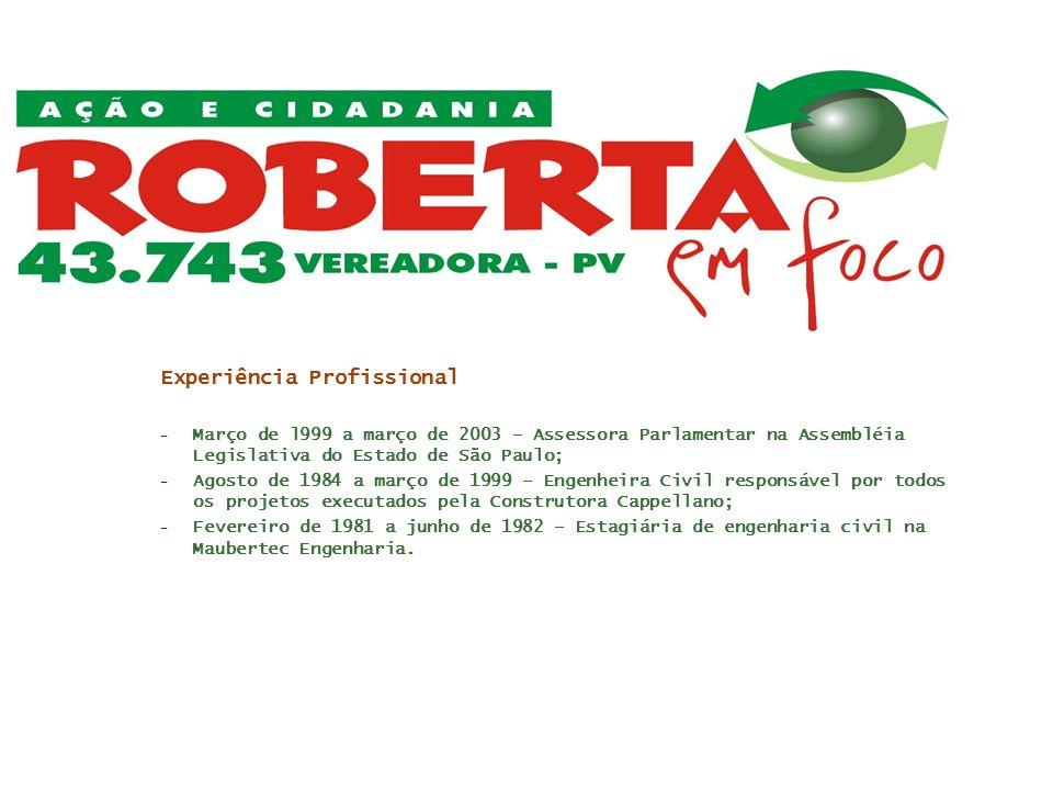 Experiência Profissional – Março de l999 a março de 2003 – Assessora Parlamentar na Assembléia Legislativa do Estado de São Paulo; – Agosto de 1984 a