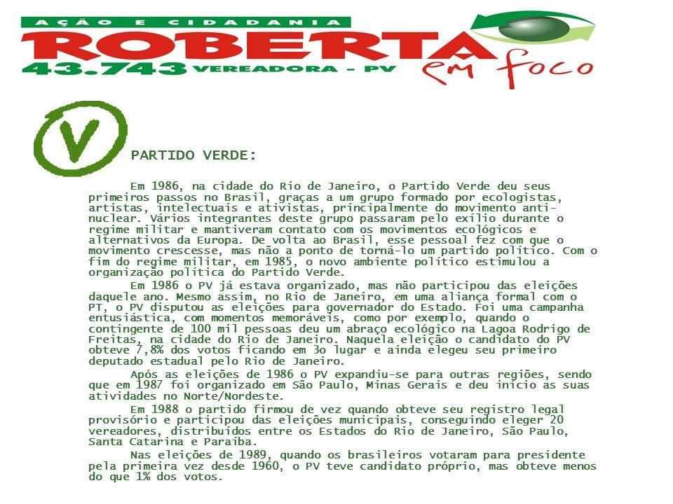 PARTIDO VERDE: Em 1986, na cidade do Rio de Janeiro, o Partido Verde deu seus primeiros passos no Brasil, graças a um grupo formado por ecologistas, a