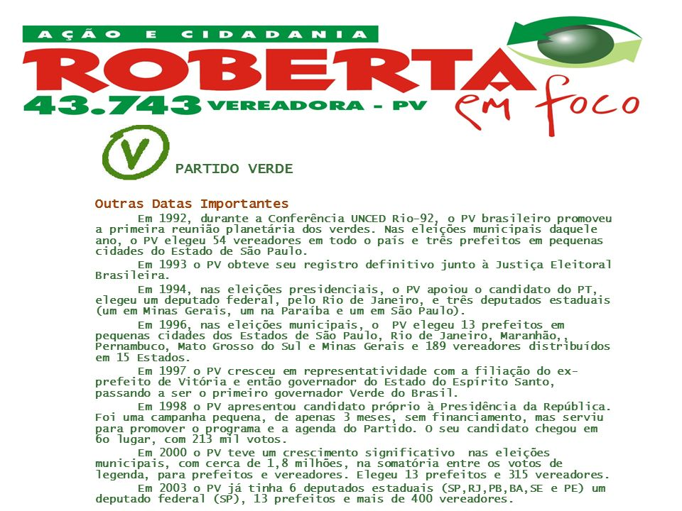 PARTIDO VERDE Outras Datas Importantes Em 1992, durante a Conferência UNCED Rio-92, o PV brasileiro promoveu a primeira reunião planetária dos verdes.