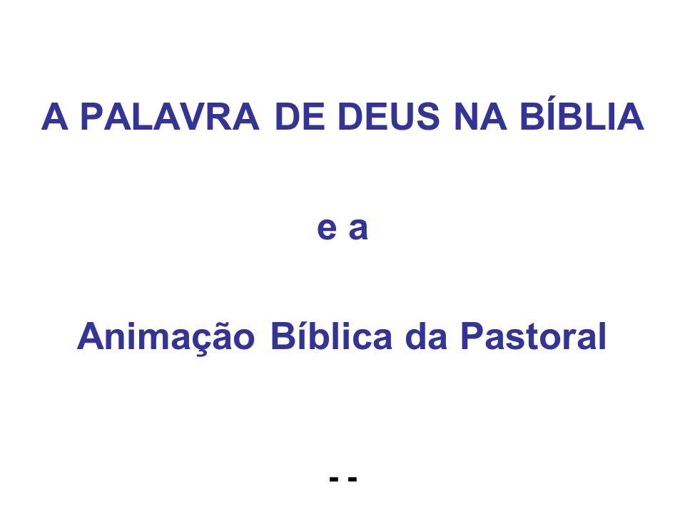 A PALAVRA DE DEUS NA BÍBLIA e a Animação Bíblica da Pastoral -