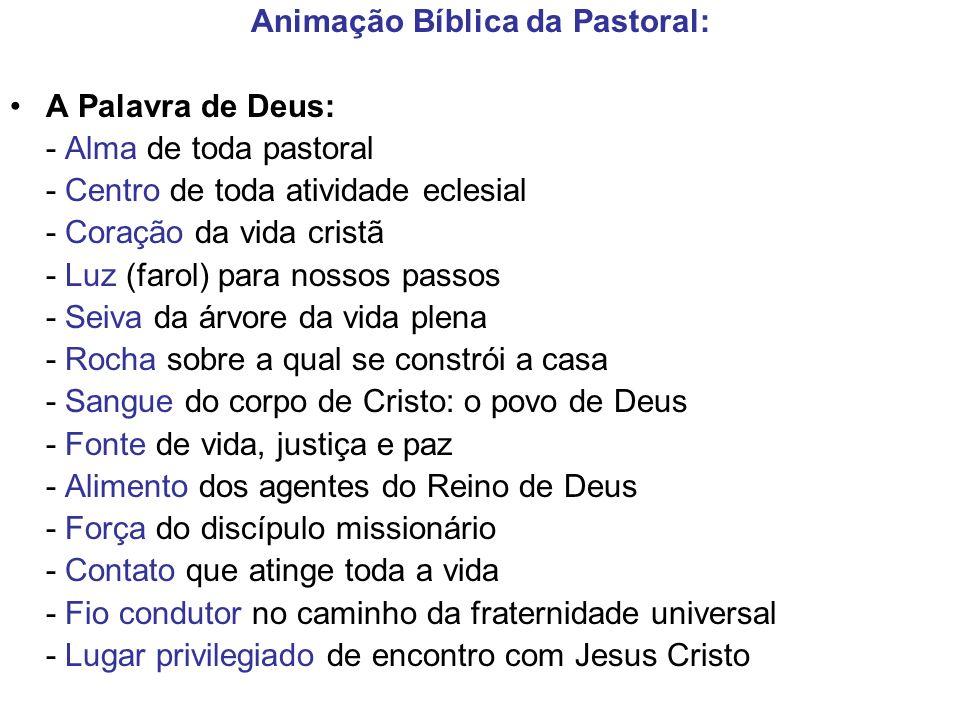 Animação Bíblica da Pastoral: A Palavra de Deus: - Alma de toda pastoral - Centro de toda atividade eclesial - Coração da vida cristã - Luz (farol) pa
