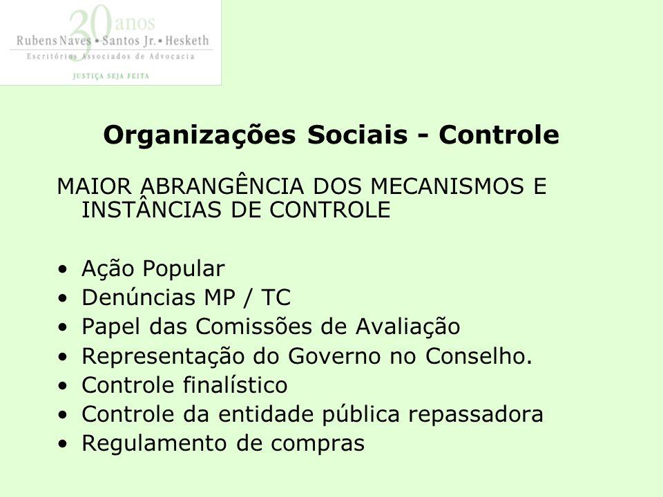 Organizações Sociais - Controle MAIOR ABRANGÊNCIA DOS MECANISMOS E INSTÂNCIAS DE CONTROLE Ação Popular Denúncias MP / TC Papel das Comissões de Avaliação Representação do Governo no Conselho.