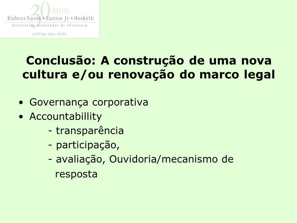 Conclusão: A construção de uma nova cultura e/ou renovação do marco legal Governança corporativa Accountabillity - transparência - participação, - avaliação, Ouvidoria/mecanismo de resposta