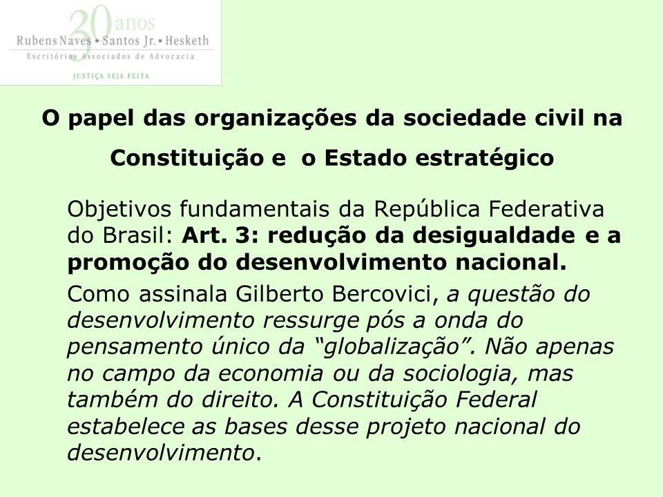 O papel das organizações da sociedade civil na Constituição e o Estado estratégico Objetivos fundamentais da República Federativa do Brasil: Art.