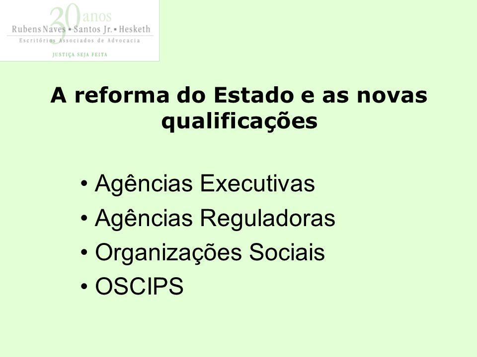 A reforma do Estado e as novas qualificações Agências Executivas Agências Reguladoras Organizações Sociais OSCIPS