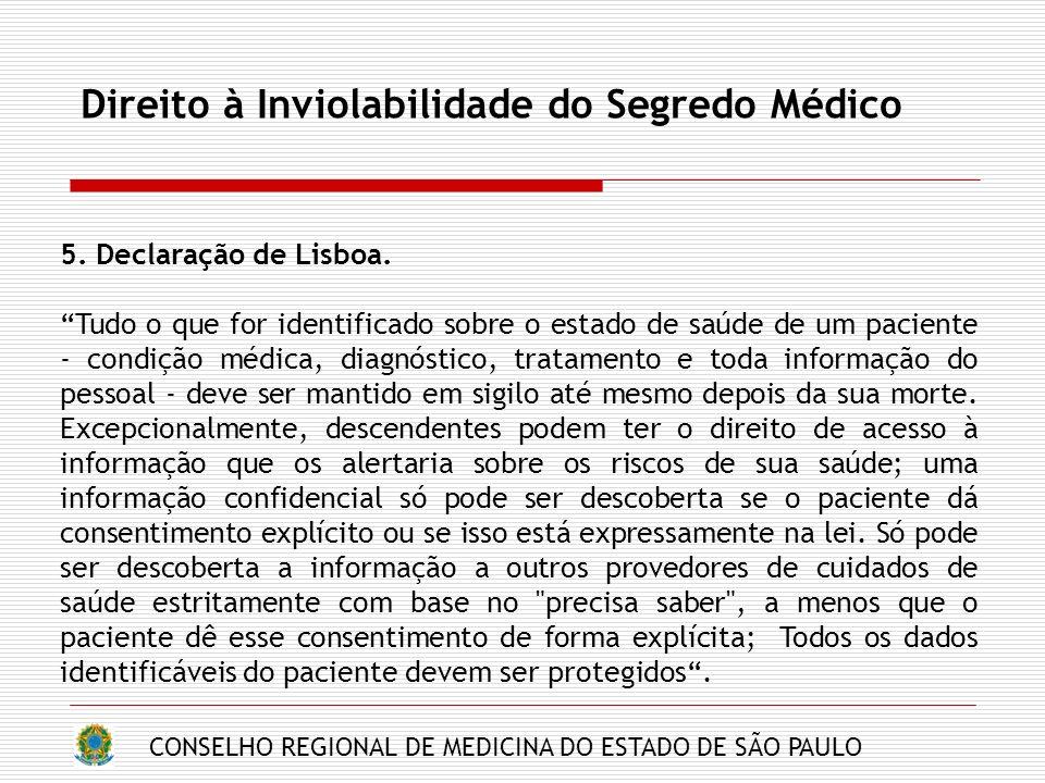 CONSELHO REGIONAL DE MEDICINA DO ESTADO DE SÃO PAULO Direito à Inviolabilidade do Segredo Médico 5. Declaração de Lisboa. Tudo o que for identificado