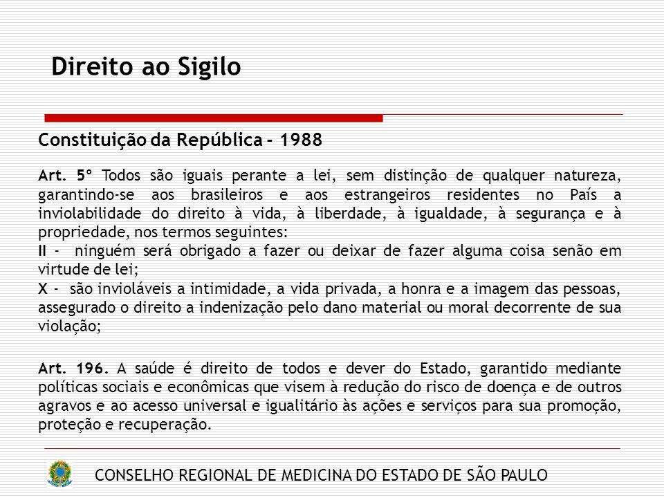CONSELHO REGIONAL DE MEDICINA DO ESTADO DE SÃO PAULO Direito ao Sigilo Constituição da República - 1988 Art. 5º Todos são iguais perante a lei, sem di