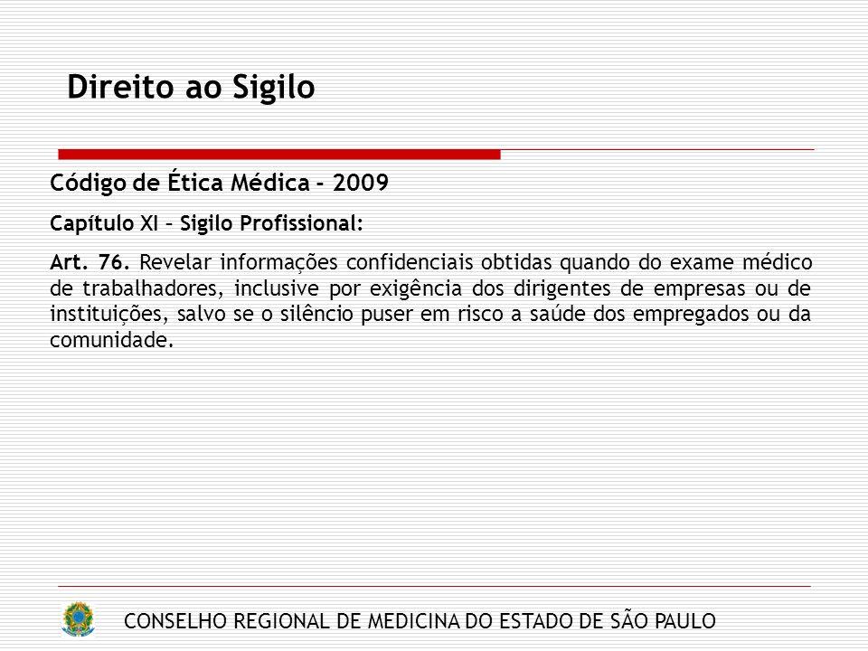 CONSELHO REGIONAL DE MEDICINA DO ESTADO DE SÃO PAULO Direito ao Sigilo Código de Ética Médica - 2009 Capítulo XI – Sigilo Profissional: Art. 76. Revel