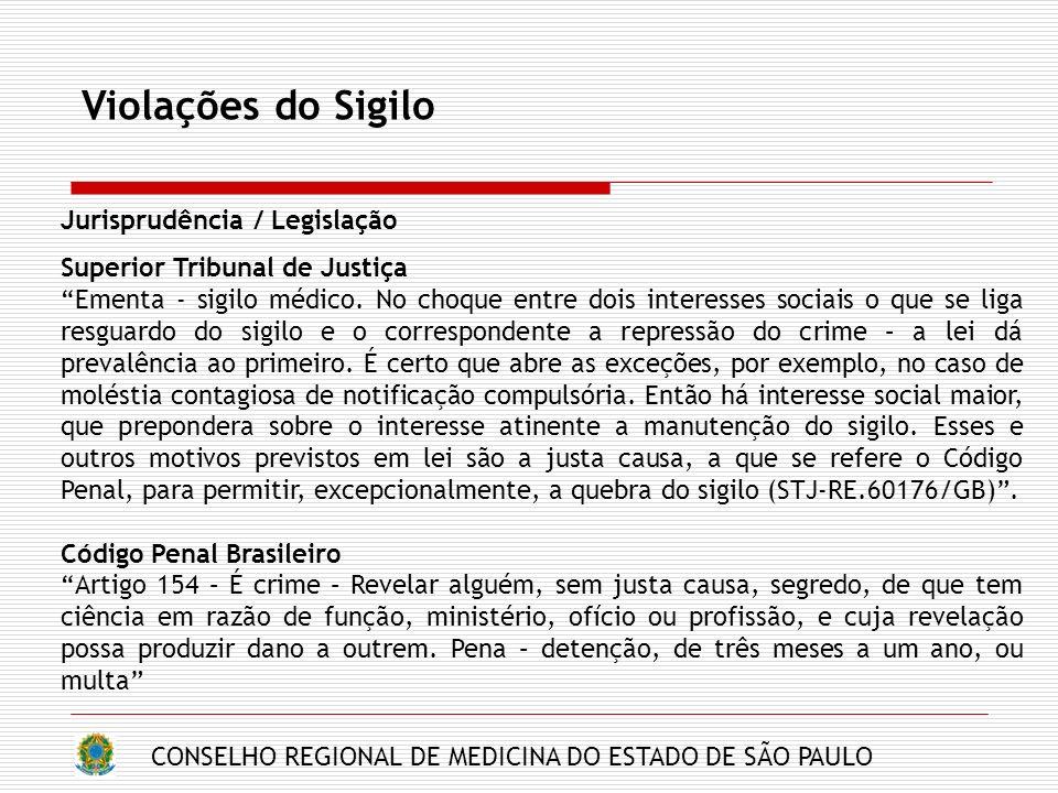 CONSELHO REGIONAL DE MEDICINA DO ESTADO DE SÃO PAULO Violações do Sigilo Jurisprudência / Legislação Superior Tribunal de Justiça Ementa - sigilo médico.