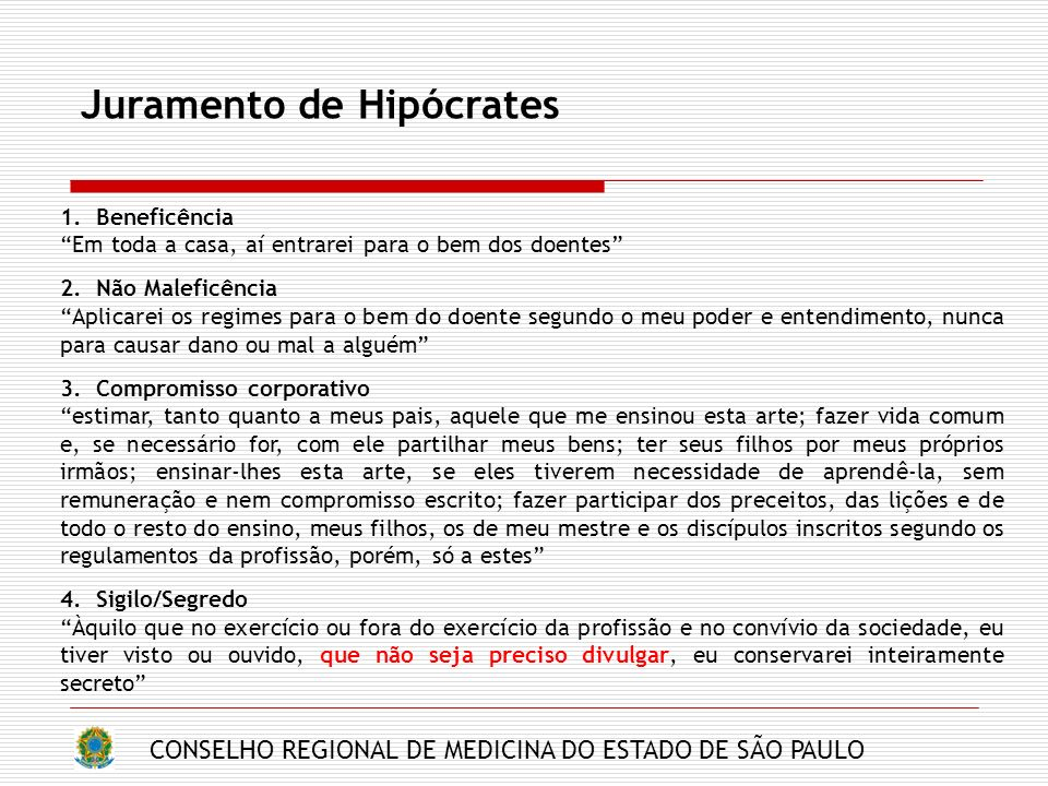 CONSELHO REGIONAL DE MEDICINA DO ESTADO DE SÃO PAULO Juramento de Hipócrates 1. Beneficência Em toda a casa, aí entrarei para o bem dos doentes 2. Não