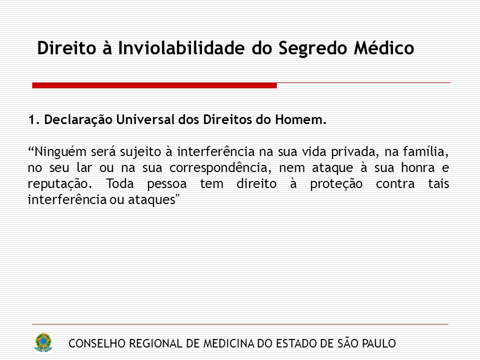 CONSELHO REGIONAL DE MEDICINA DO ESTADO DE SÃO PAULO Direito à Inviolabilidade do Segredo Médico 1. Declaração Universal dos Direitos do Homem. Ningué