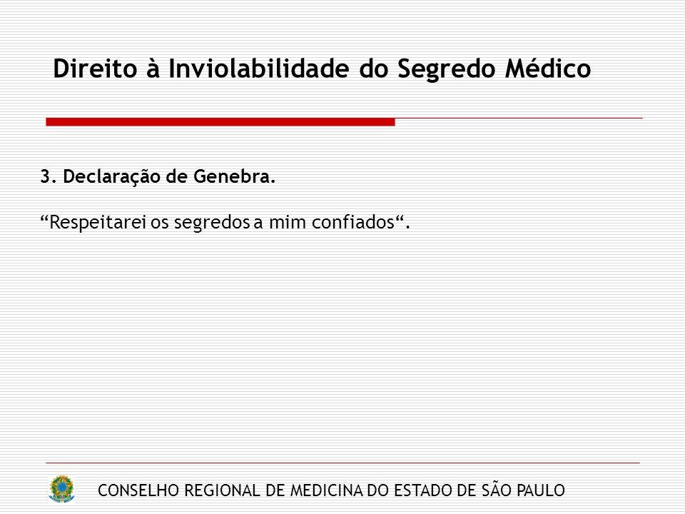 CONSELHO REGIONAL DE MEDICINA DO ESTADO DE SÃO PAULO Direito à Inviolabilidade do Segredo Médico 3. Declaração de Genebra. Respeitarei os segredos a m