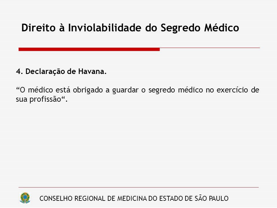 CONSELHO REGIONAL DE MEDICINA DO ESTADO DE SÃO PAULO Direito à Inviolabilidade do Segredo Médico 4. Declaração de Havana. O médico está obrigado a gua