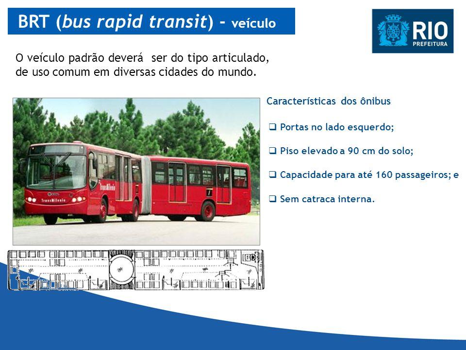 BRT (bus rapid transit) - veículo O veículo padrão deverá ser do tipo articulado, de uso comum em diversas cidades do mundo. Características dos ônibu