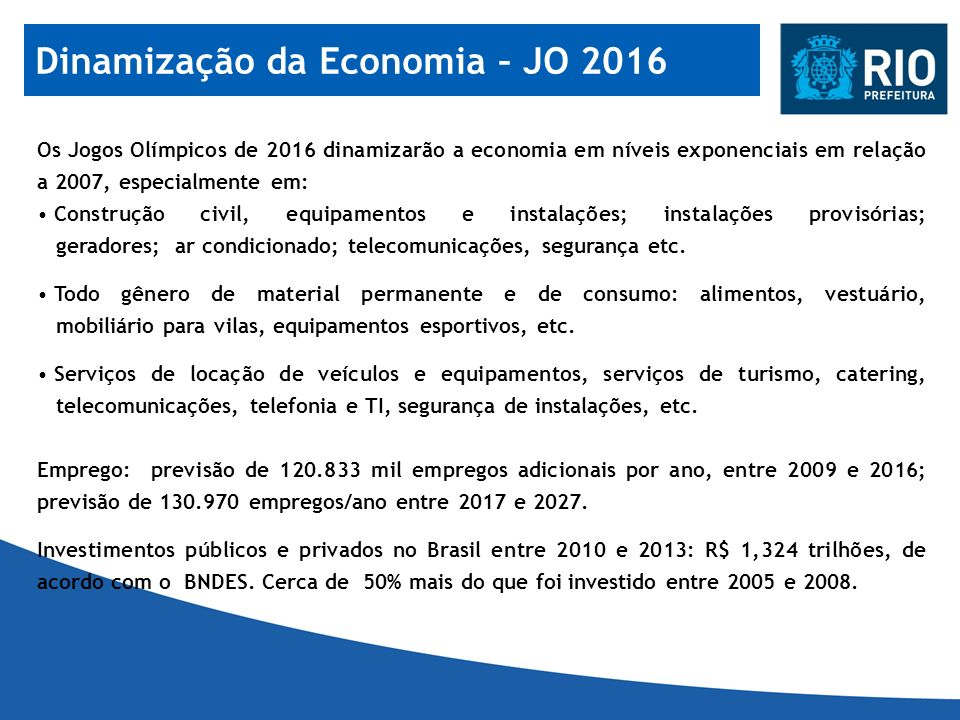 Os Jogos Olímpicos de 2016 dinamizarão a economia em níveis exponenciais em relação a 2007, especialmente em: Construção civil, equipamentos e instala