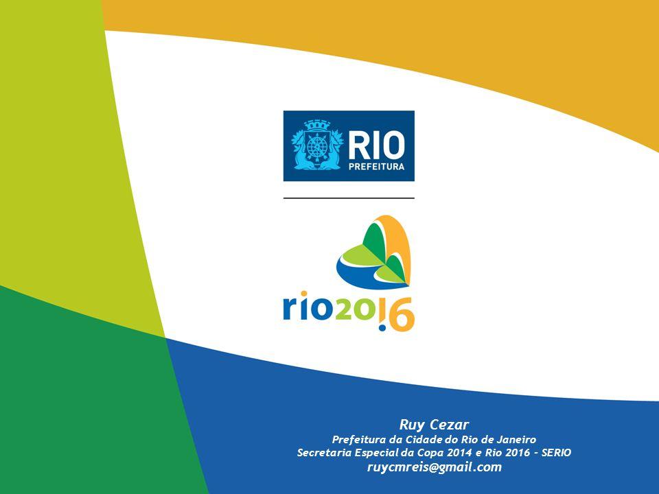 Ruy Cezar Prefeitura da Cidade do Rio de Janeiro Secretaria Especial da Copa 2014 e Rio 2016 - SERIO ruycmreis@gmail.com