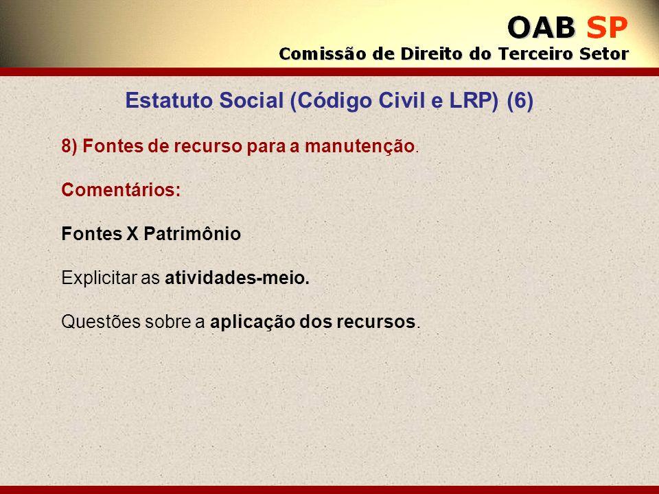 Estatuto Social (Código Civil e LRP) (6) 8) Fontes de recurso para a manutenção. Comentários: Fontes X Patrimônio Explicitar as atividades-meio. Quest