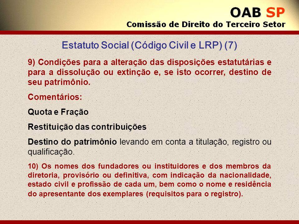 Estatuto Social (Código Civil e LRP) (7) 9) Condições para a alteração das disposições estatutárias e para a dissolução ou extinção e, se isto ocorrer