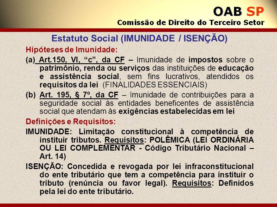 Estatuto Social (IMUNIDADE / ISENÇÃO) Hipóteses de Imunidade: (a) Art.150, VI, c, da CF – Imunidade de impostos sobre o patrimônio, renda ou serviços