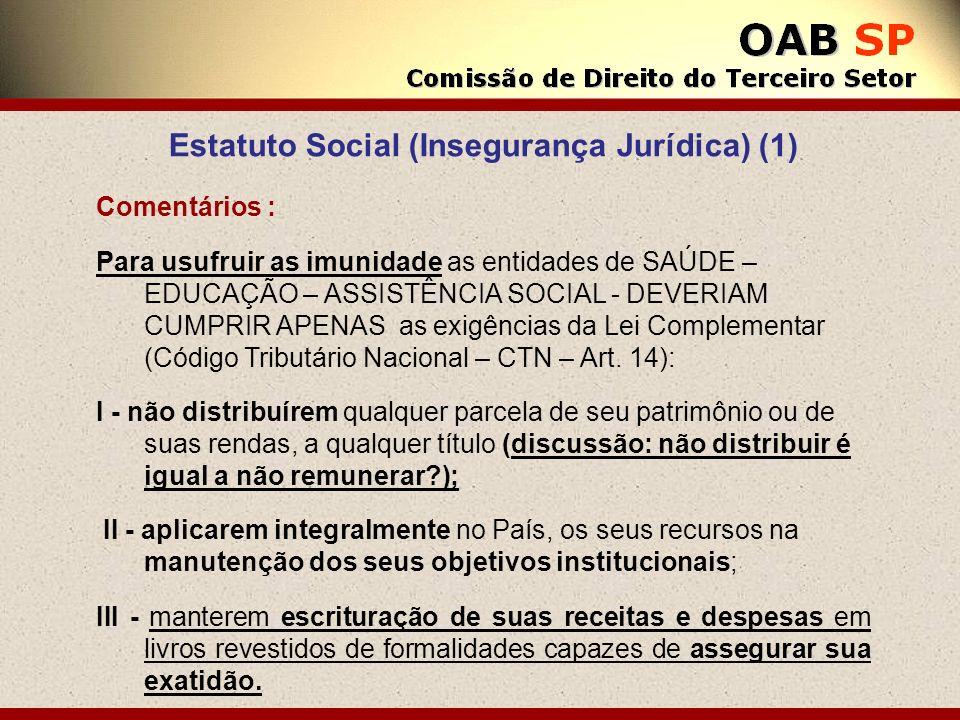 Estatuto Social (Insegurança Jurídica) (1) Comentários : Para usufruir as imunidade as entidades de SAÚDE – EDUCAÇÃO – ASSISTÊNCIA SOCIAL - DEVERIAM C