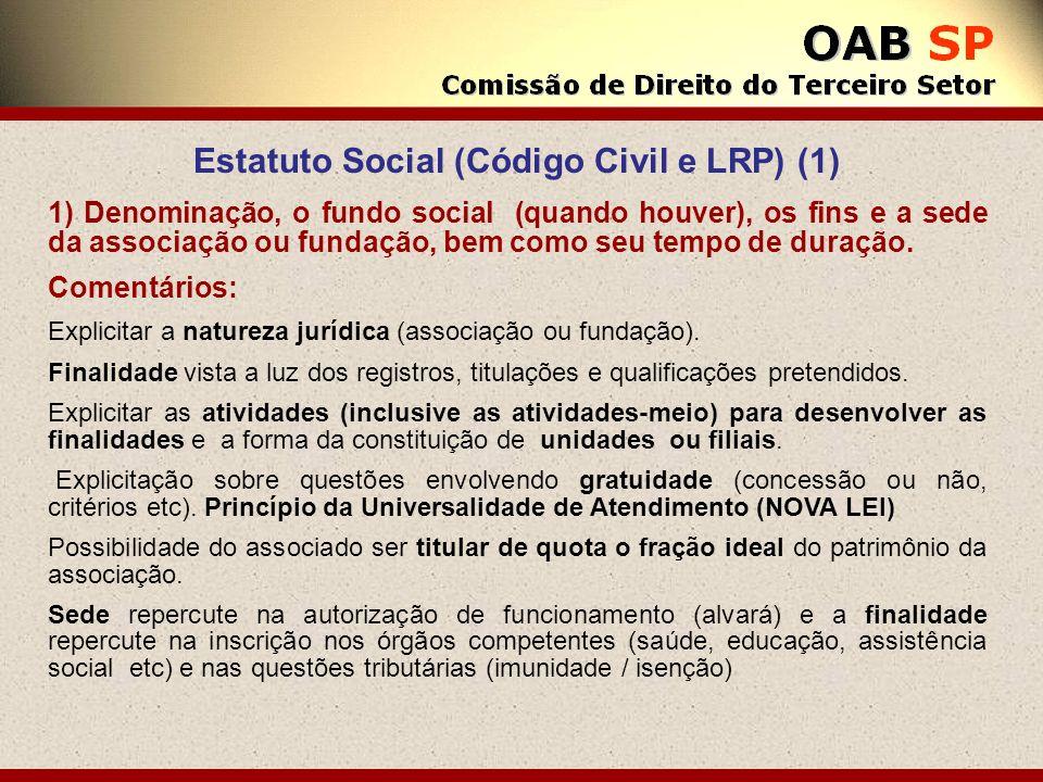 Estatuto Social (Código Civil e LRP) (1) 1) Denominação, o fundo social (quando houver), os fins e a sede da associação ou fundação, bem como seu temp