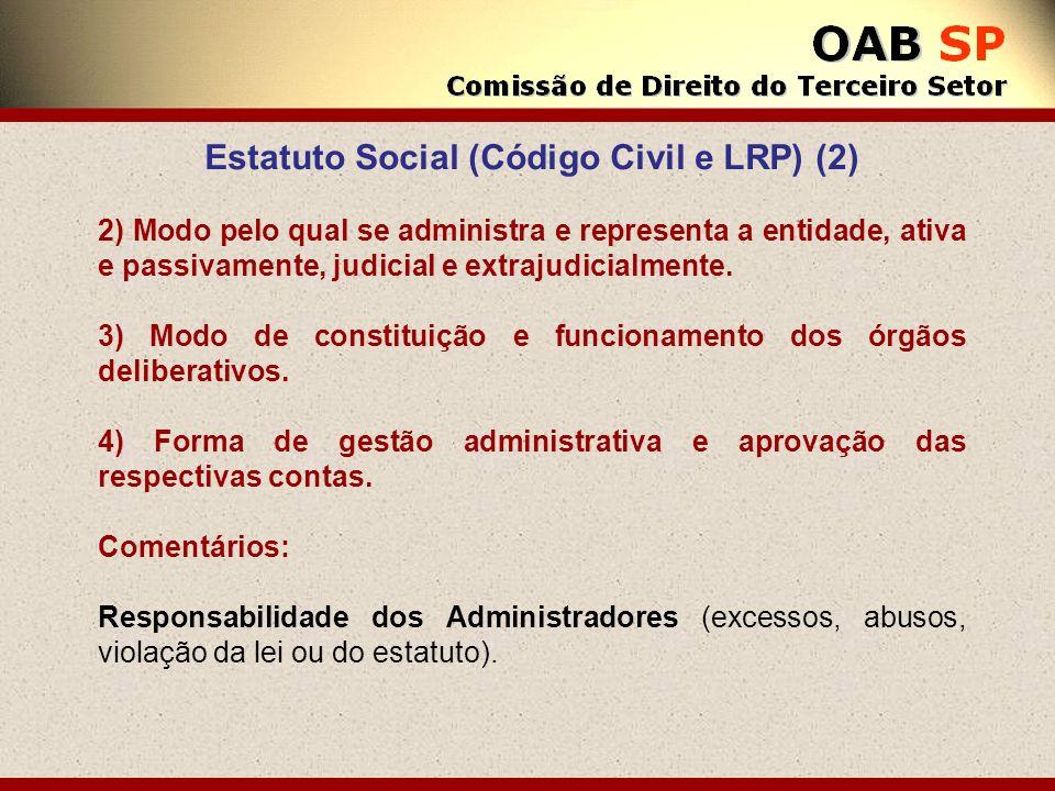 Estatuto Social (Código Civil e LRP) (2) 2) Modo pelo qual se administra e representa a entidade, ativa e passivamente, judicial e extrajudicialmente.