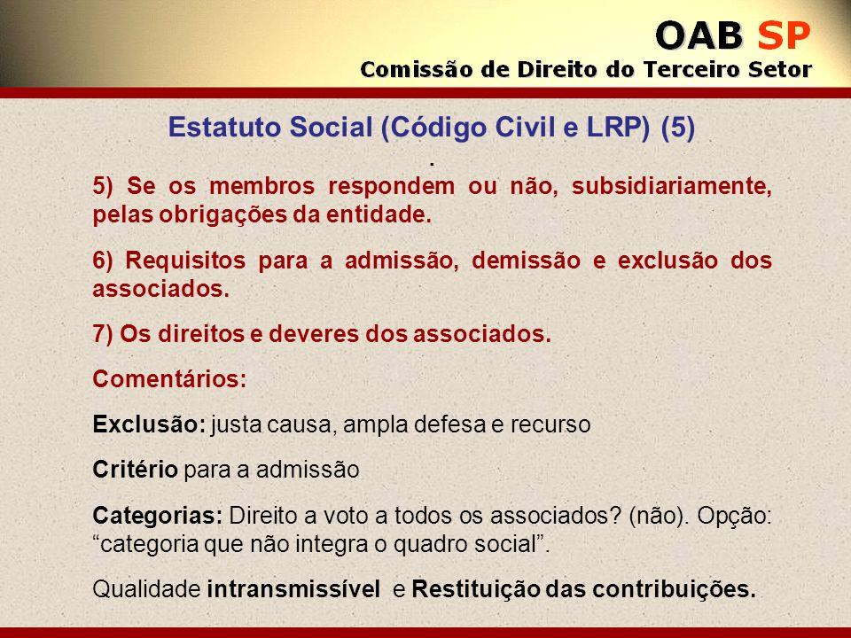 Estatuto Social (Código Civil e LRP) (5). 5) Se os membros respondem ou não, subsidiariamente, pelas obrigações da entidade. 6) Requisitos para a admi