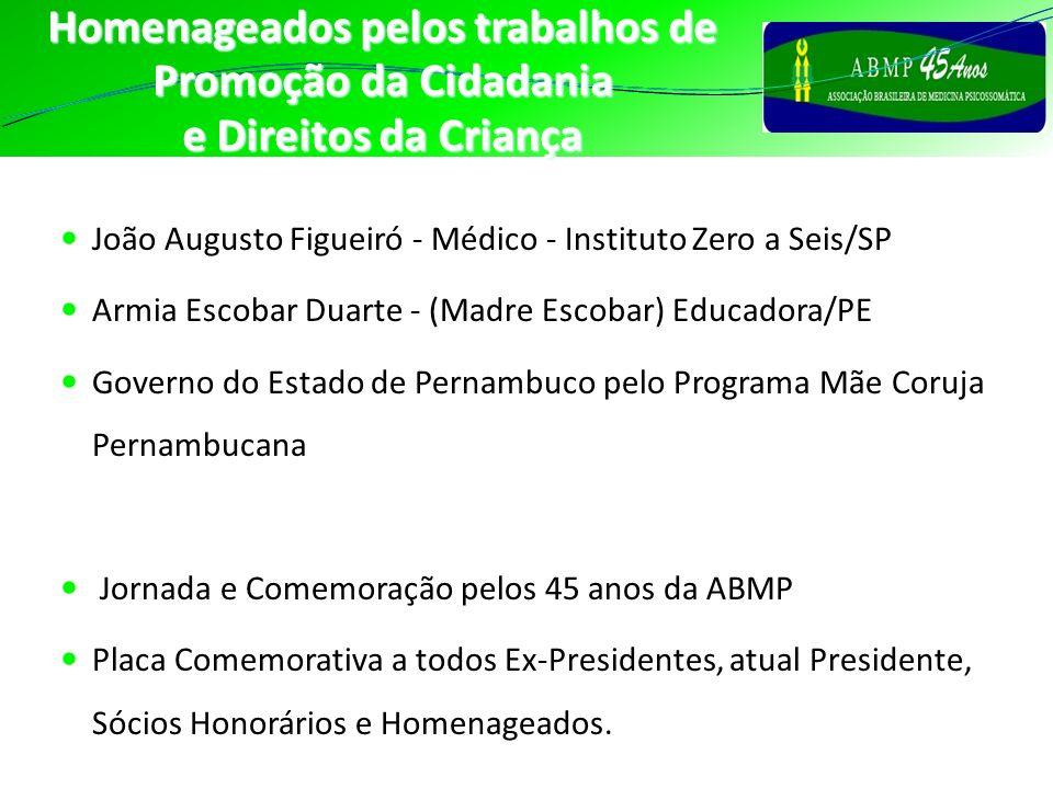 Homenageados pelos trabalhos de Promoção da Cidadania e Direitos da Criança João Augusto Figueiró - Médico - Instituto Zero a Seis/SP Armia Escobar Du