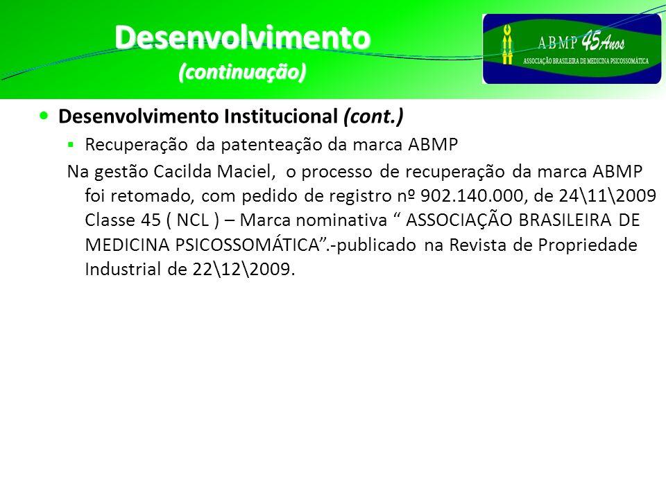 Desenvolvimento(continuação) Desenvolvimento Institucional (cont.) Recuperação da patenteação da marca ABMP Na gestão Cacilda Maciel, o processo de re