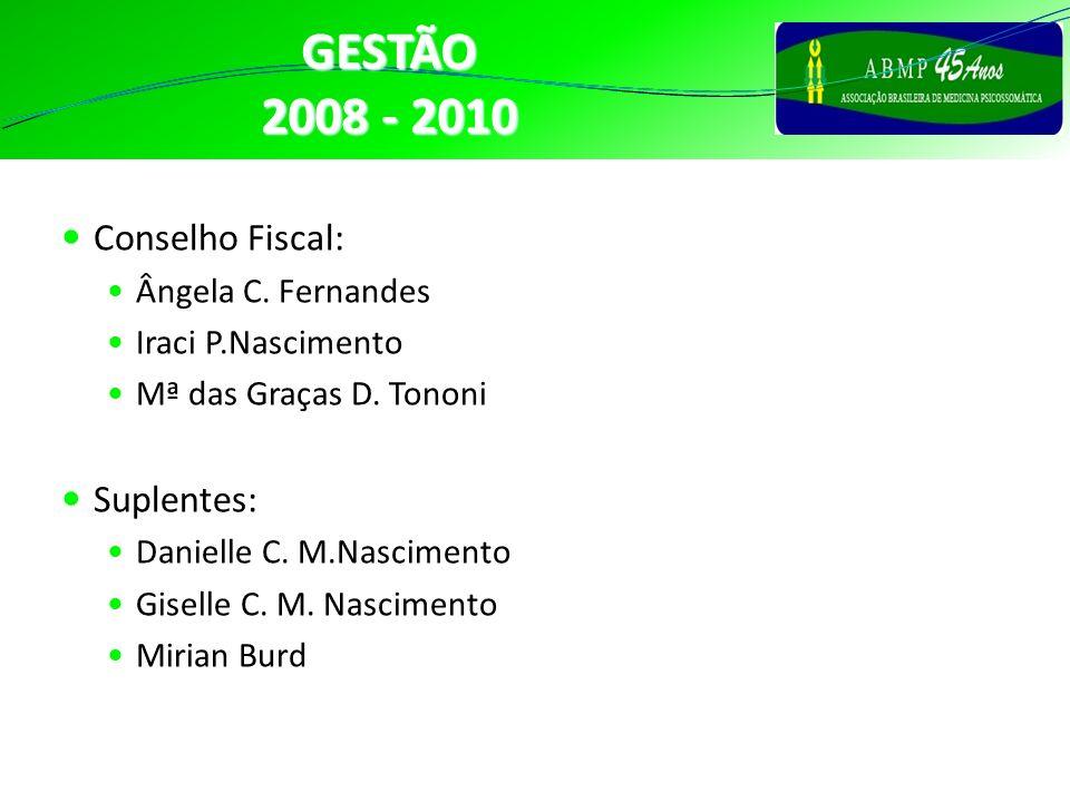CONSELHO GESTÃO 2008 - 2010 Conselho Fiscal: Ângela C. Fernandes Iraci P.Nascimento Mª das Graças D. Tononi Suplentes: Danielle C. M.Nascimento Gisell
