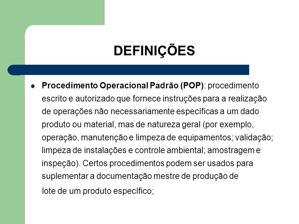 DEFINIÇÕES Procedimento Operacional Padrão (POP): procedimento escrito e autorizado que fornece instruções para a realização de operações não necessar