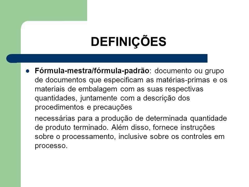 DEFINIÇÕES Fórmula-mestra/fórmula-padrão: documento ou grupo de documentos que especificam as matérias-primas e os materiais de embalagem com as suas