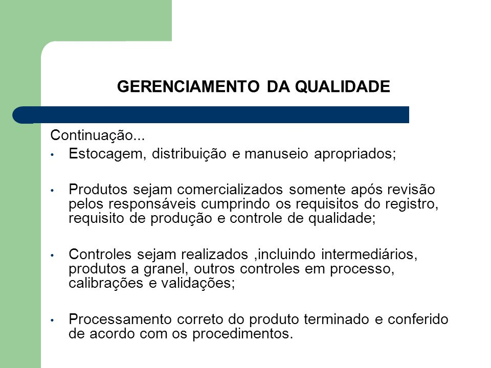 GERENCIAMENTO DA QUALIDADE Continuação... Estocagem, distribuição e manuseio apropriados; Produtos sejam comercializados somente após revisão pelos re