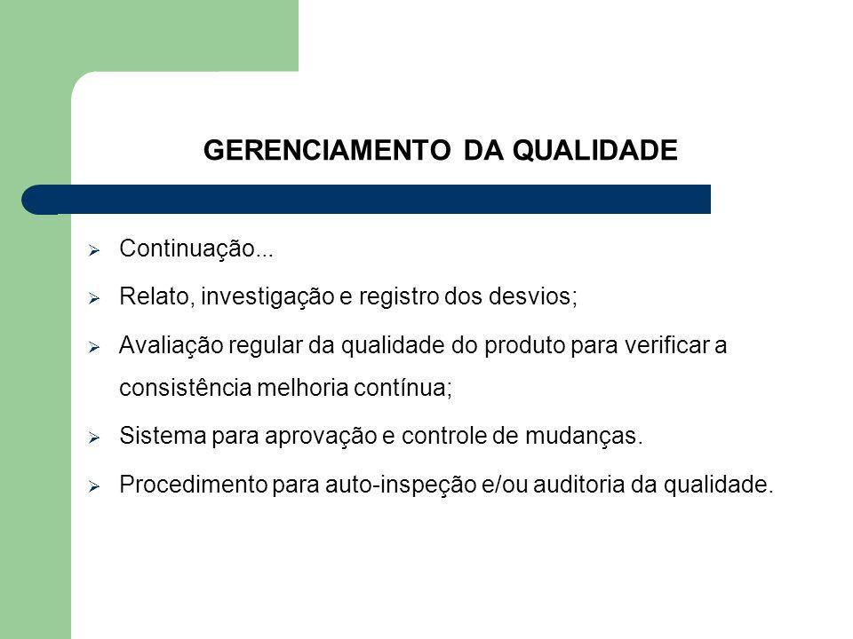 GERENCIAMENTO DA QUALIDADE Continuação... Relato, investigação e registro dos desvios; Avaliação regular da qualidade do produto para verificar a cons