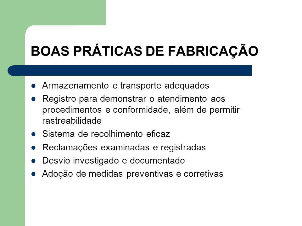BOAS PRÁTICAS DE FABRICAÇÃO Armazenamento e transporte adequados Registro para demonstrar o atendimento aos procedimentos e conformidade, além de perm