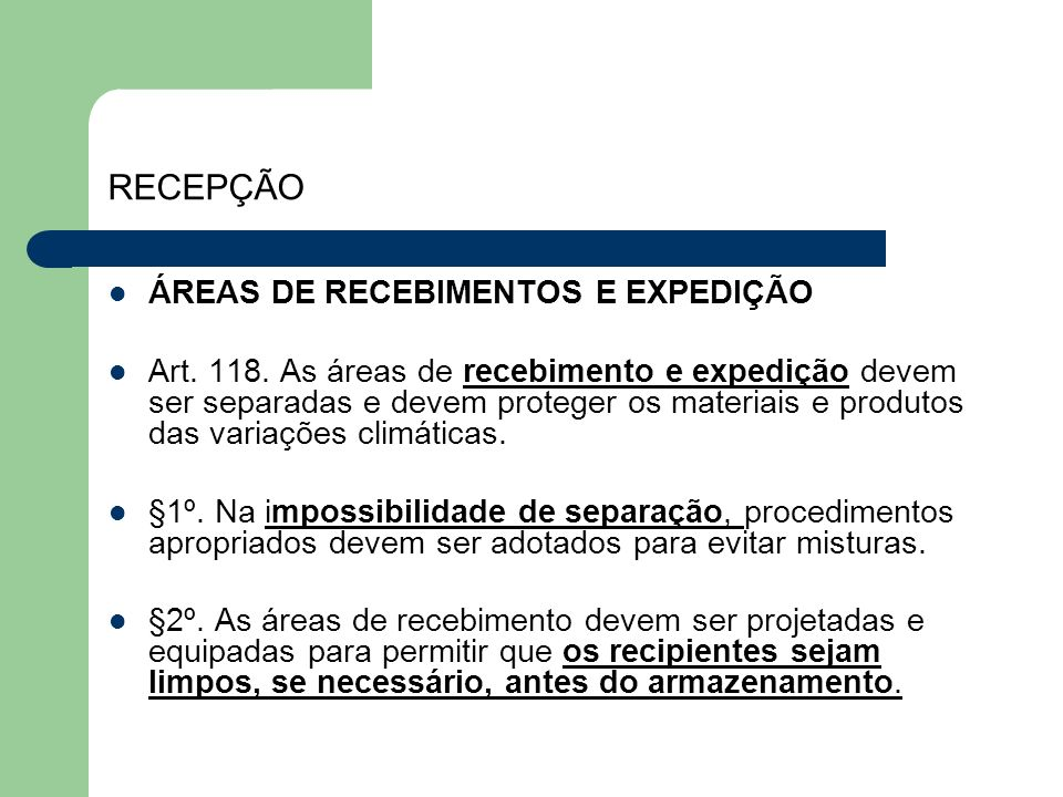 RECEPÇÃO ÁREAS DE RECEBIMENTOS E EXPEDIÇÃO Art. 118. As áreas de recebimento e expedição devem ser separadas e devem proteger os materiais e produtos