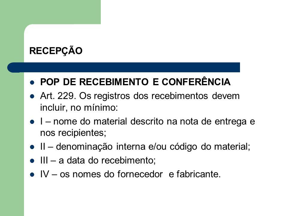 RECEPÇÃO POP DE RECEBIMENTO E CONFERÊNCIA Art. 229. Os registros dos recebimentos devem incluir, no mínimo: I – nome do material descrito na nota de e