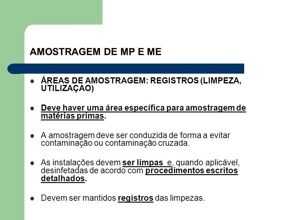 AMOSTRAGEM DE MP E ME ÁREAS DE AMOSTRAGEM: REGISTROS (LIMPEZA, UTILIZAÇAO) Deve haver uma área específica para amostragem de matérias primas. A amostr