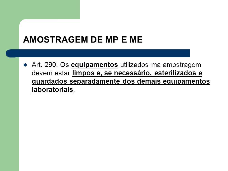 AMOSTRAGEM DE MP E ME Art. 290. Os equipamentos utilizados ma amostragem devem estar limpos e, se necessário, esterilizados e guardados separadamente