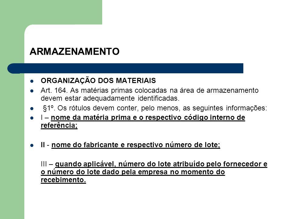 ARMAZENAMENTO ORGANIZAÇÃO DOS MATERIAIS Art. 164. As matérias primas colocadas na área de armazenamento devem estar adequadamente identificadas. §1º.