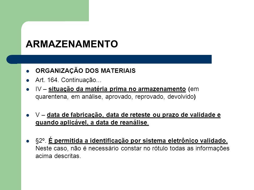 ARMAZENAMENTO ORGANIZAÇÃO DOS MATERIAIS Art. 164. Continuação... IV – situação da matéria prima no armazenamento (em quarentena, em análise, aprovado,