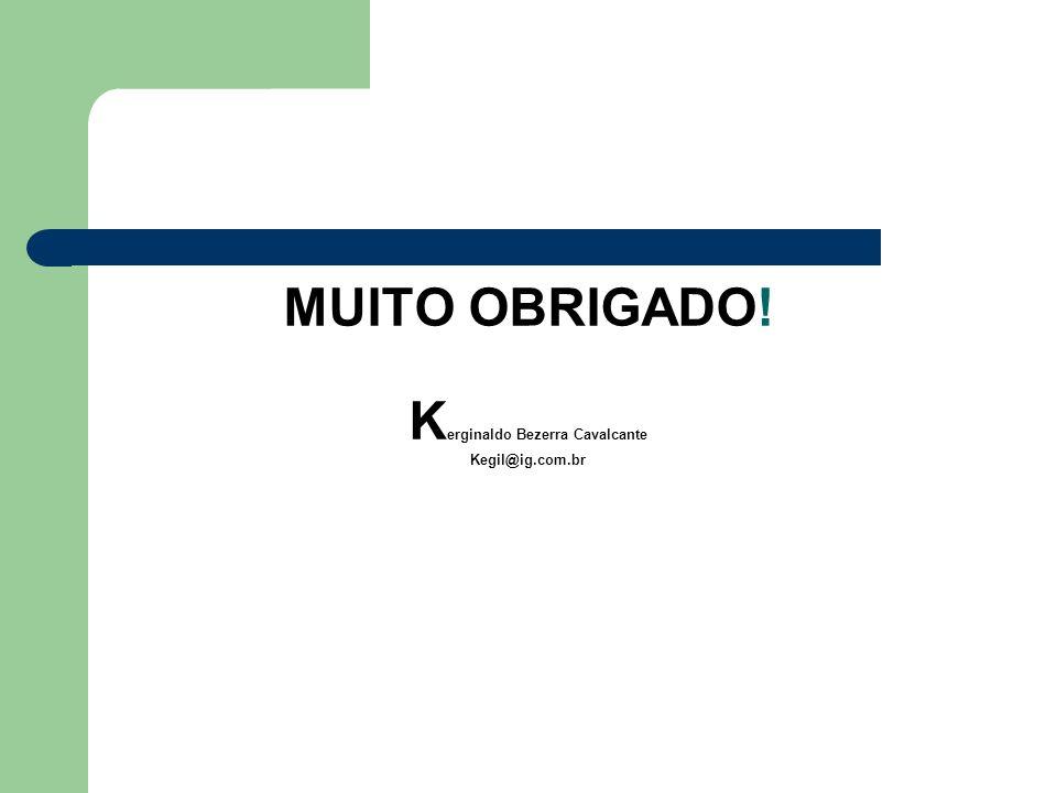 MUITO OBRIGADO! K erginaldo Bezerra Cavalcante Kegil@ig.com.br