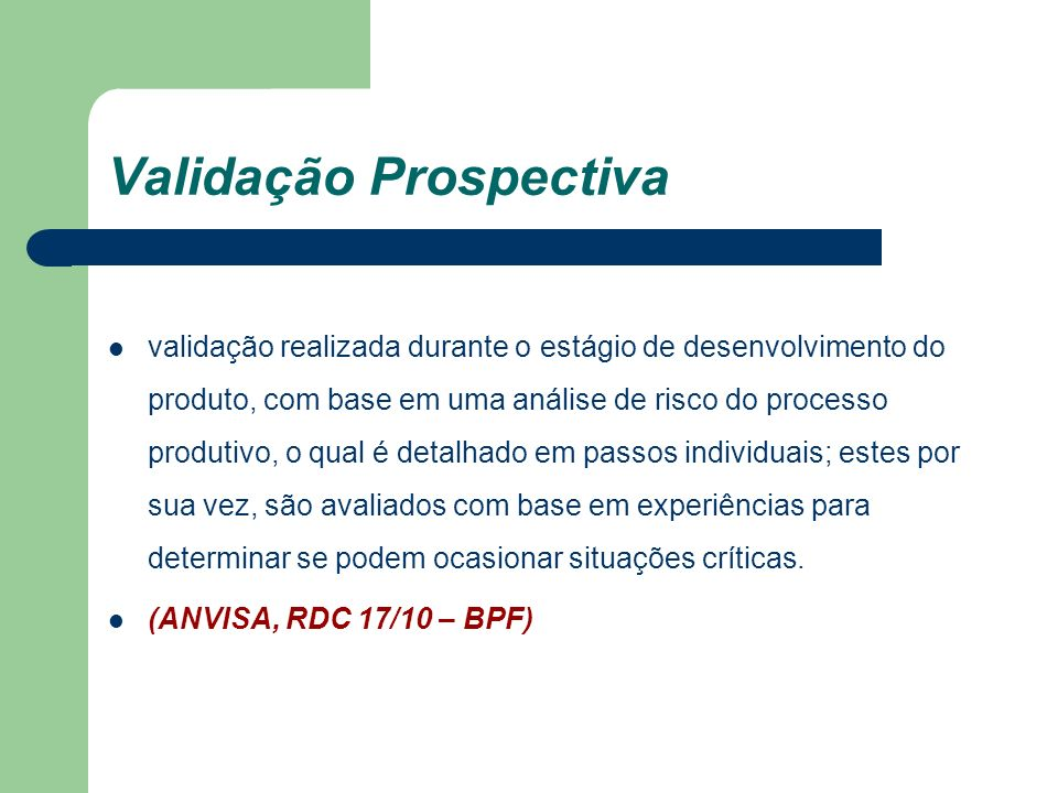 Validação Prospectiva validação realizada durante o estágio de desenvolvimento do produto, com base em uma análise de risco do processo produtivo, o q