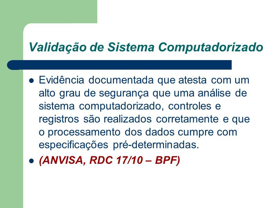 Validação de Sistema Computadorizado Evidência documentada que atesta com um alto grau de segurança que uma análise de sistema computadorizado, contro