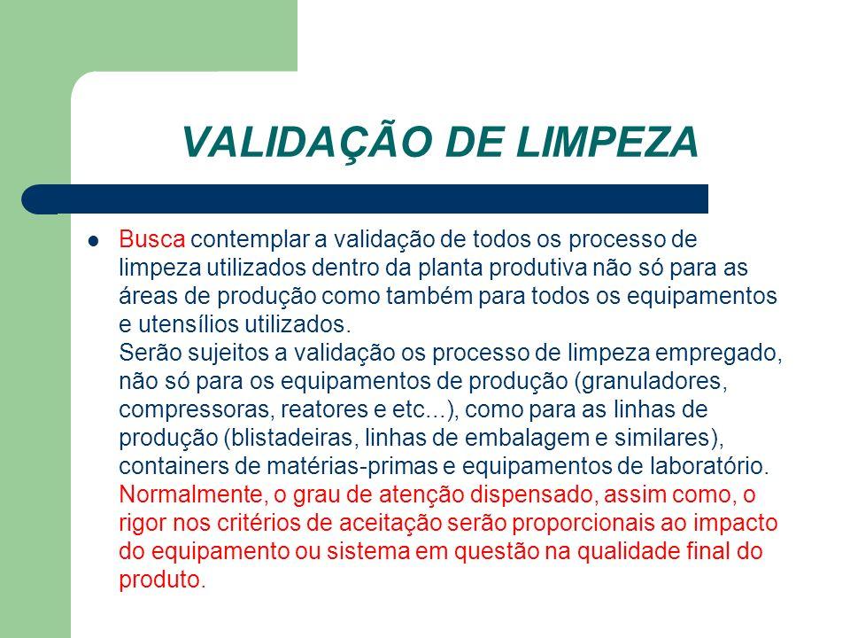 VALIDAÇÃO DE LIMPEZA Busca contemplar a validação de todos os processo de limpeza utilizados dentro da planta produtiva não só para as áreas de produç