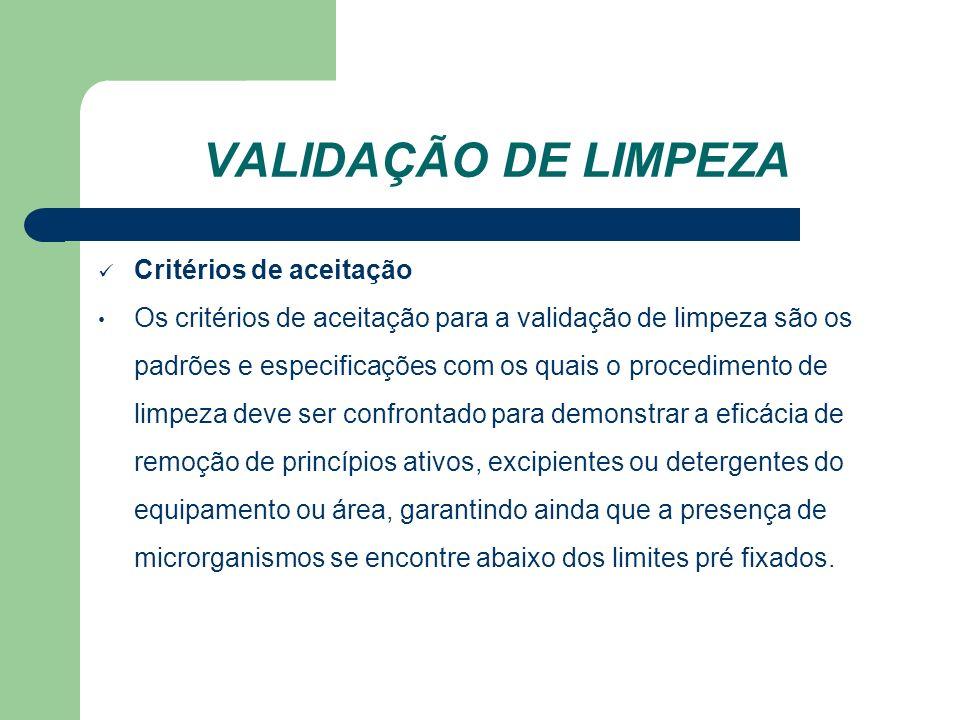 VALIDAÇÃO DE LIMPEZA Critérios de aceitação Os critérios de aceitação para a validação de limpeza são os padrões e especificações com os quais o proce