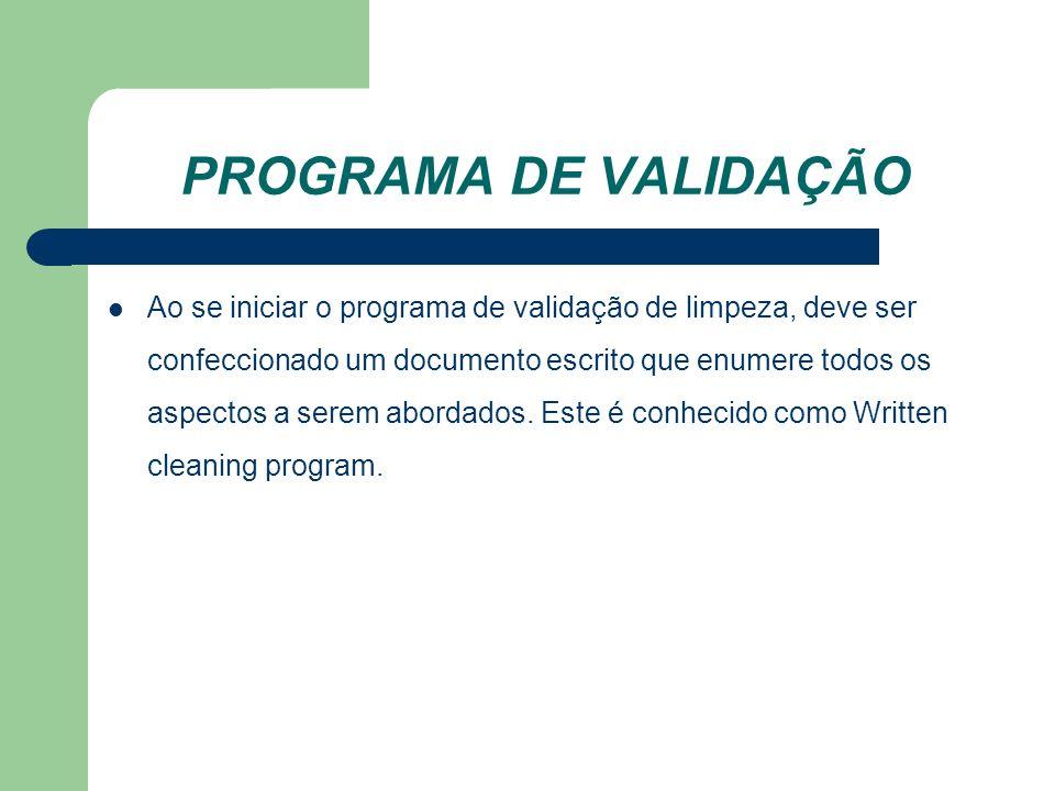 PROGRAMA DE VALIDAÇÃO Ao se iniciar o programa de validação de limpeza, deve ser confeccionado um documento escrito que enumere todos os aspectos a se