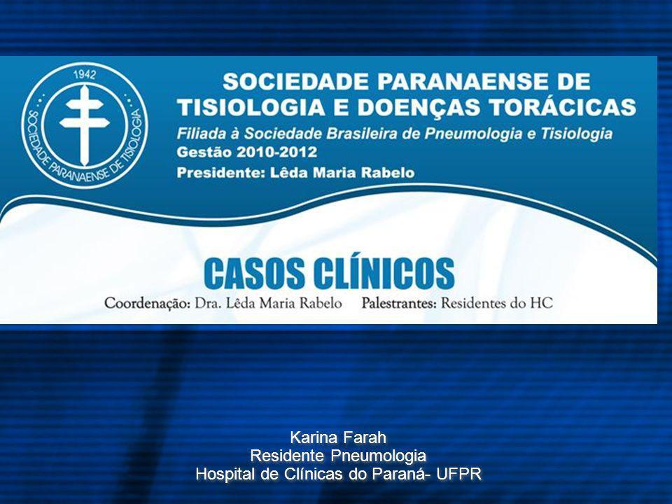 Karina Farah Residente Pneumologia Hospital de Clínicas do Paraná- UFPR Karina Farah Residente Pneumologia Hospital de Clínicas do Paraná- UFPR